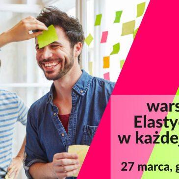 """27 marca –  warsztat """"Elastyczność w każdej sytuacji"""""""